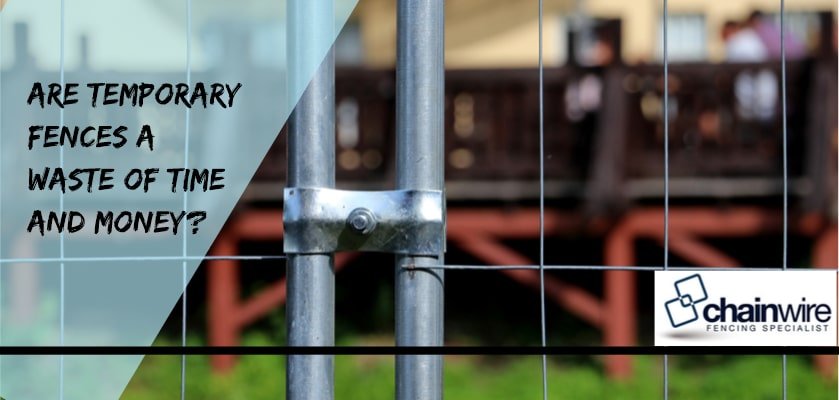 Are Temporary Fences a Waste of Time and Money - Fencing Specialists