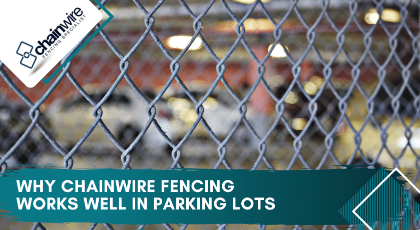Why Chainwire Fencing Works Well in Parking Lots - Fencing Specialists