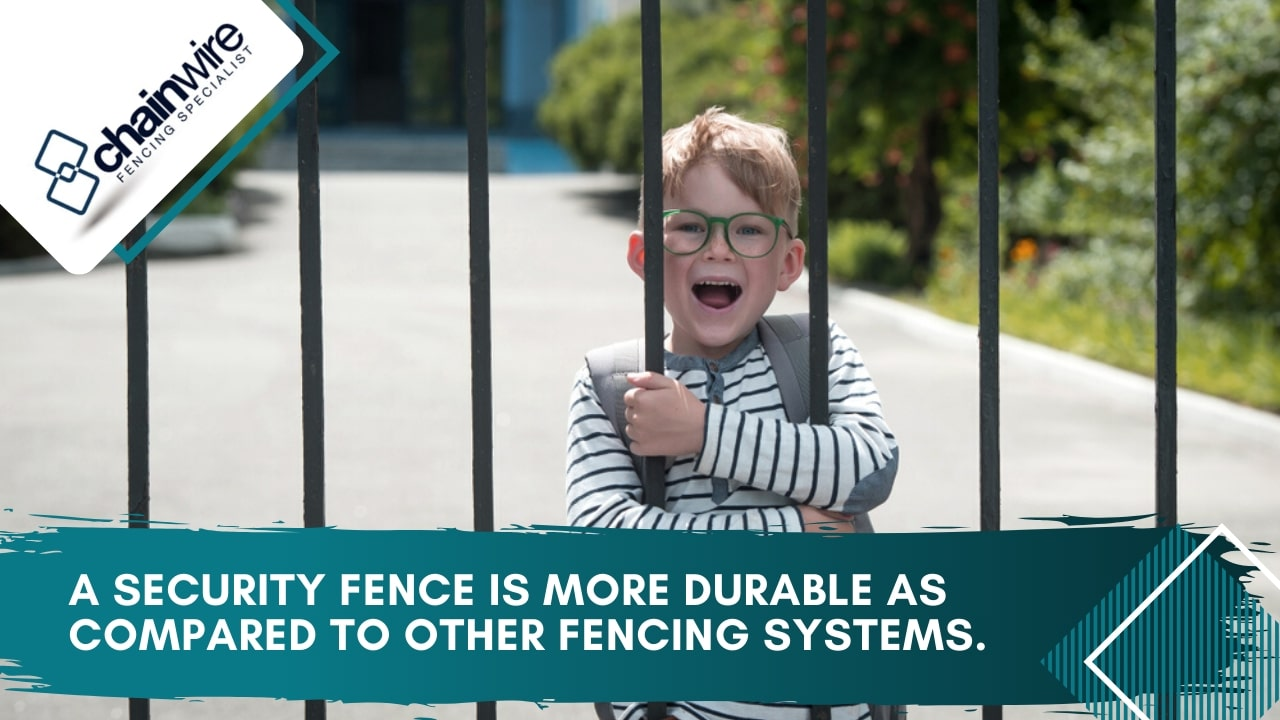 A security fence is more durable as compared to other fencing systems.