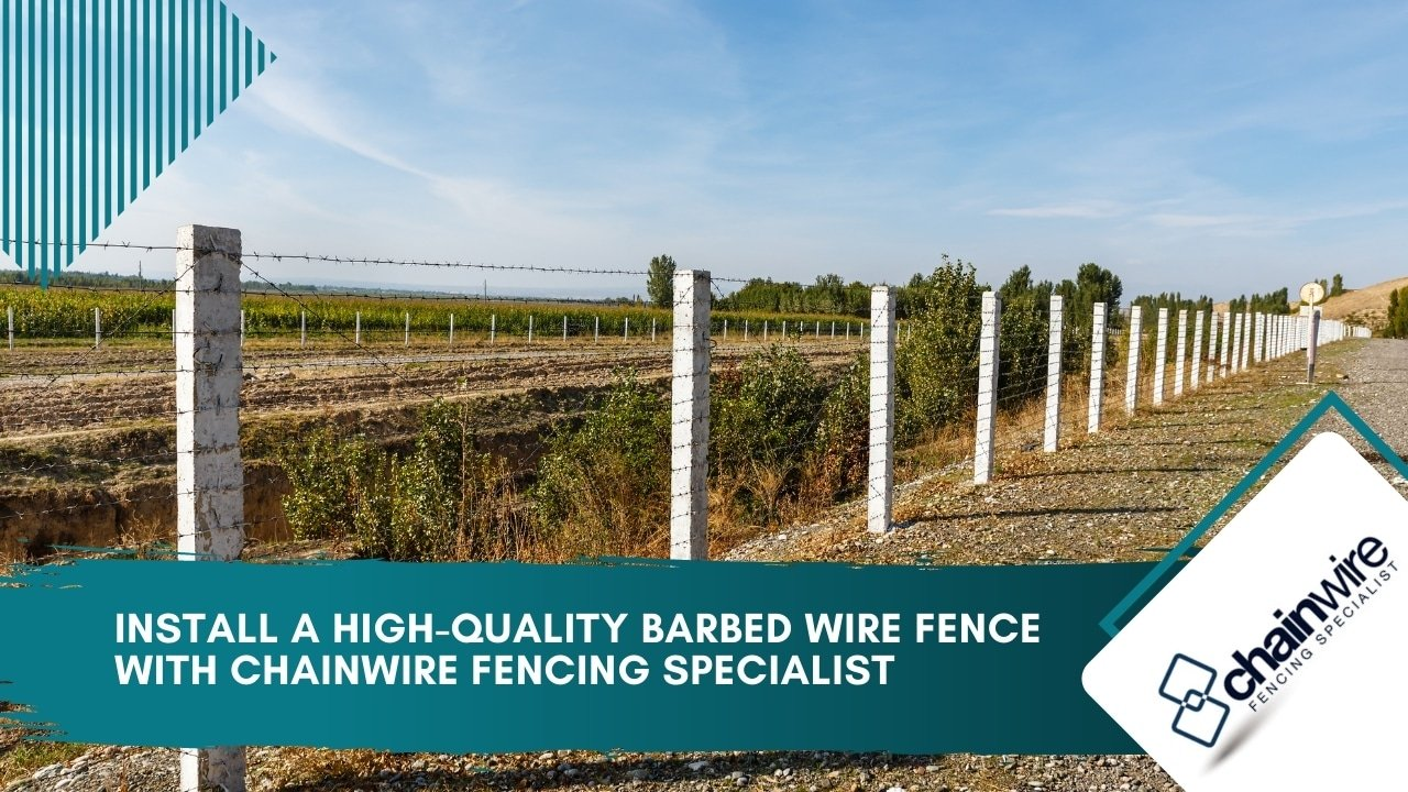 Install a High-Quality Barbed Wire Fence with Chainwire Fencing Specialist