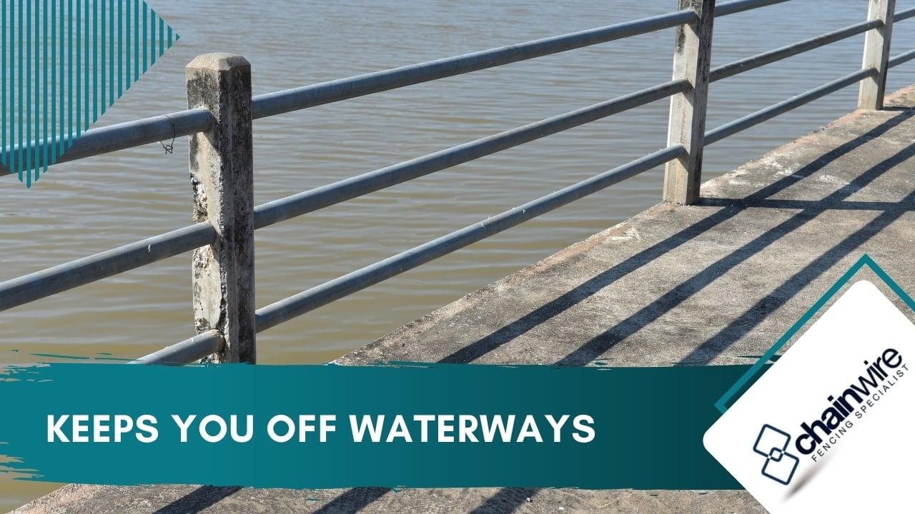 Keeps you off waterways