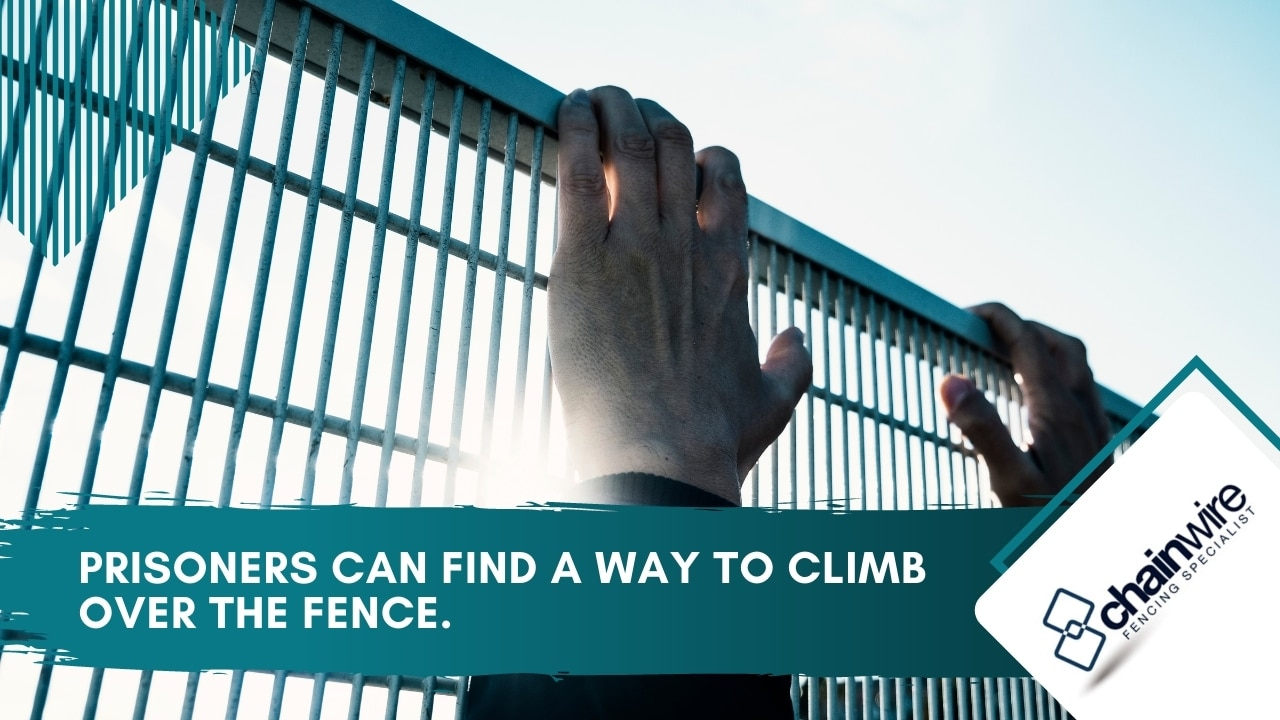 Prisoners can find a way to climb over the fence.