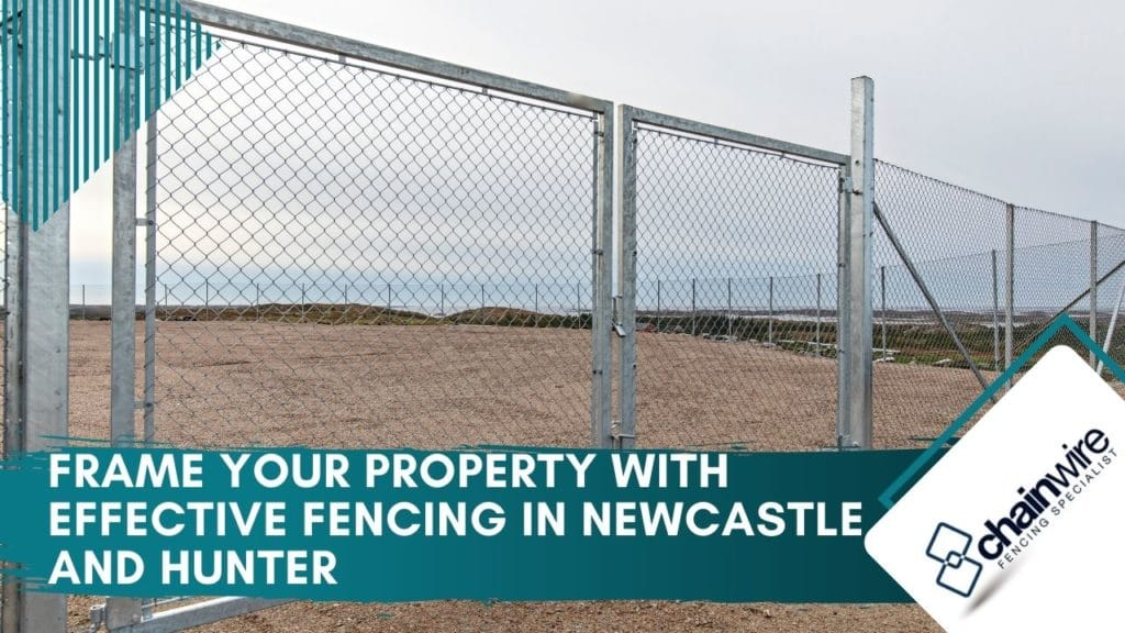 Frame Your Property with Effective Fencing in Newcastle and Hunter