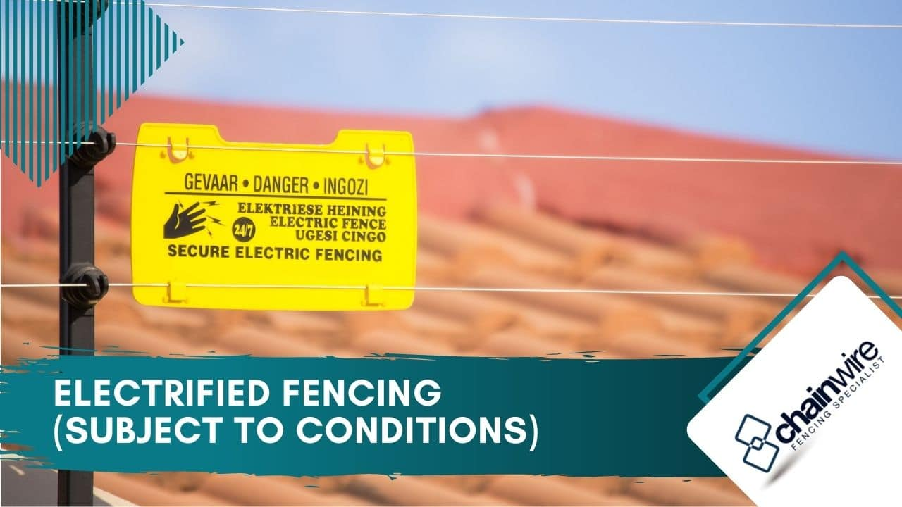 Electrified fencing (subject to conditions)